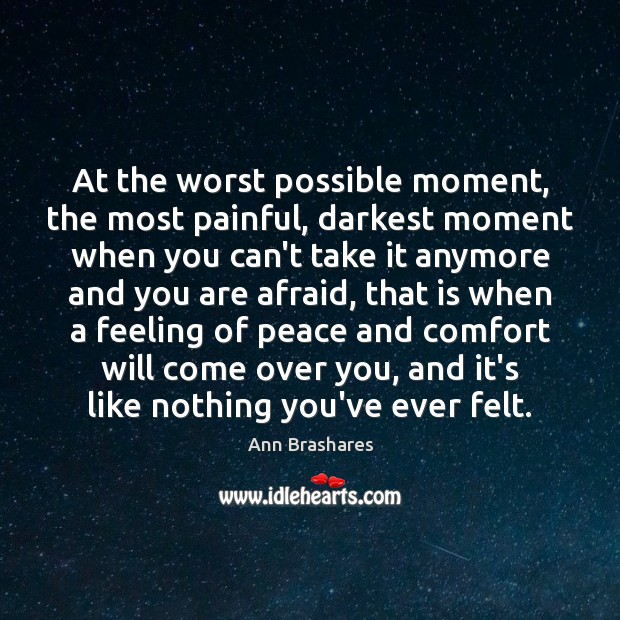 Image, At the worst possible moment, the most painful, darkest moment when you