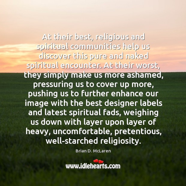 At their best, religious and spiritual communities help us discover this pure Brian D. McLaren Picture Quote