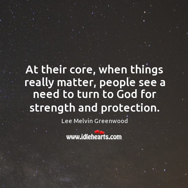 At their core, when things really matter, people see a need to turn to God for strength and protection. Image