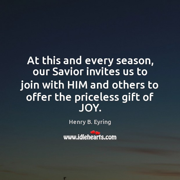 At this and every season, our Savior invites us to join with Henry B. Eyring Picture Quote