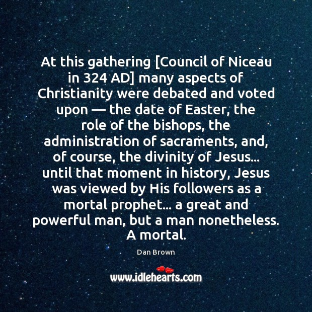 At this gathering [Council of Niceau in 324 AD] many aspects of Christianity Easter Quotes Image