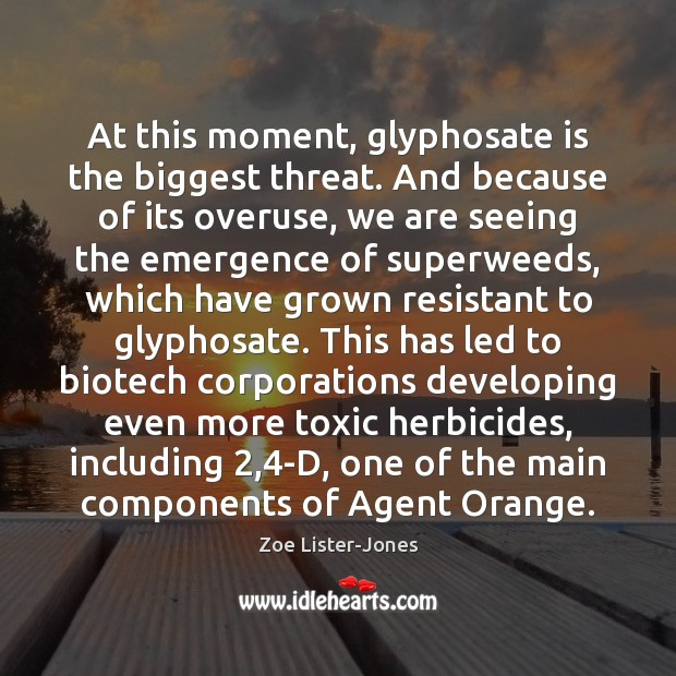 At this moment, glyphosate is the biggest threat. And because of its Toxic Quotes Image