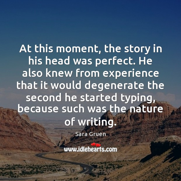 At this moment, the story in his head was perfect. He also Sara Gruen Picture Quote
