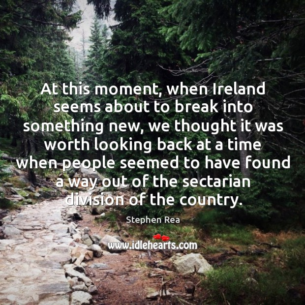 At this moment, when ireland seems about to break into something new, we thought it Image