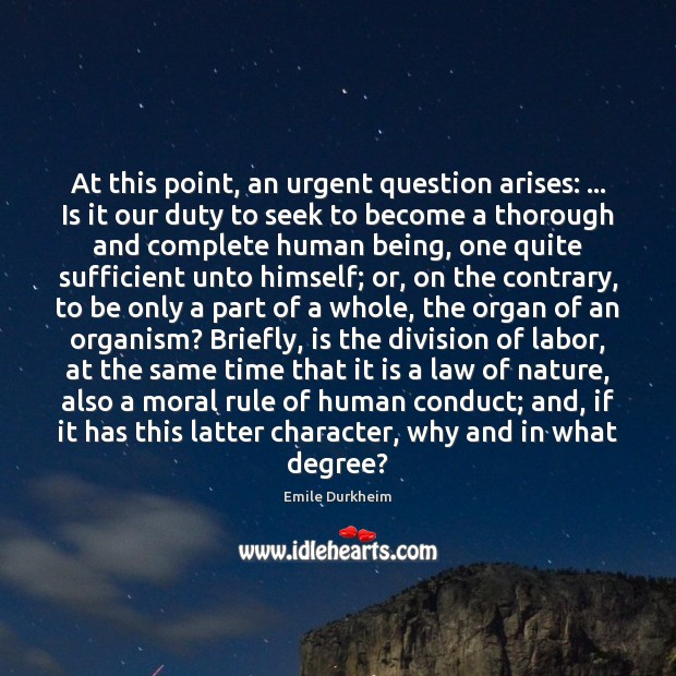 At this point, an urgent question arises: … Is it our duty to Emile Durkheim Picture Quote