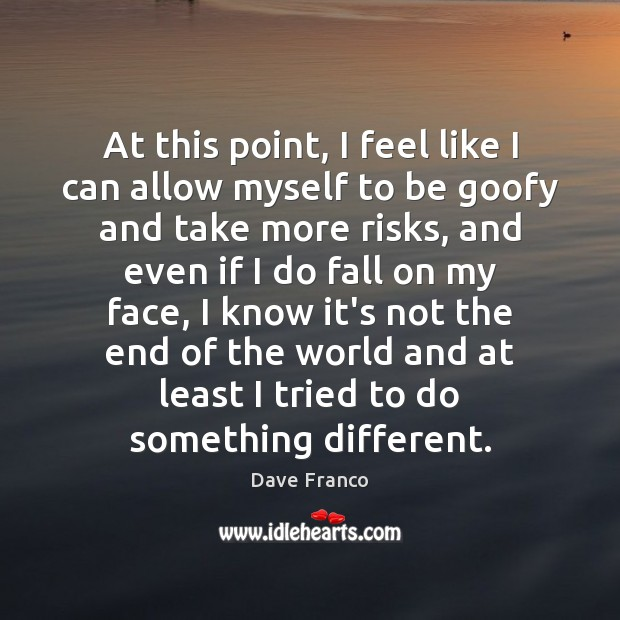 Dave Franco Picture Quote image saying: At this point, I feel like I can allow myself to be