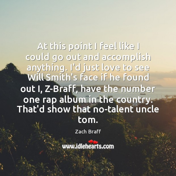 At this point I feel like I could go out and accomplish Zach Braff Picture Quote