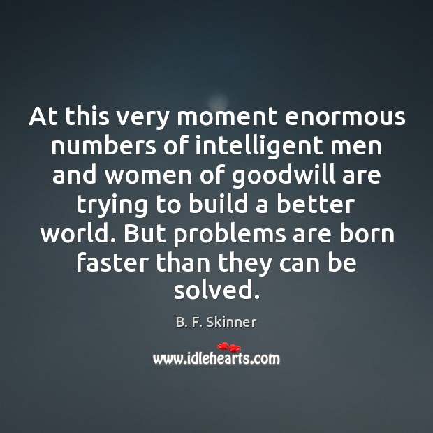 Image, At this very moment enormous numbers of intelligent men and women of