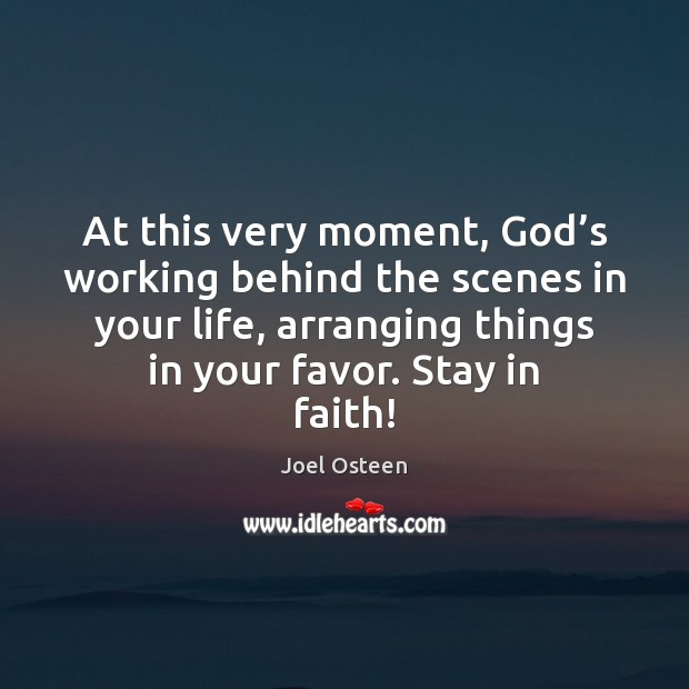 At this very moment, God's working behind the scenes in your Image