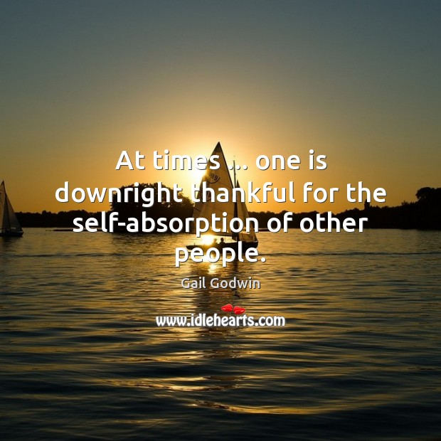 Image, At times … one is downright thankful for the self-absorption of other people.