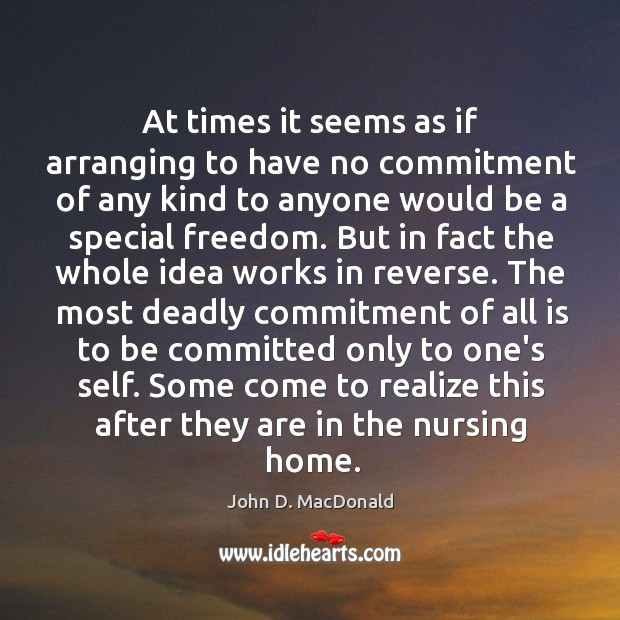 At times it seems as if arranging to have no commitment of John D. MacDonald Picture Quote