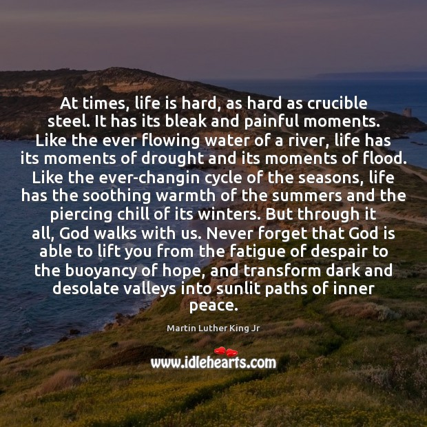At times, life is hard, as hard as crucible steel. It has Life is Hard Quotes Image