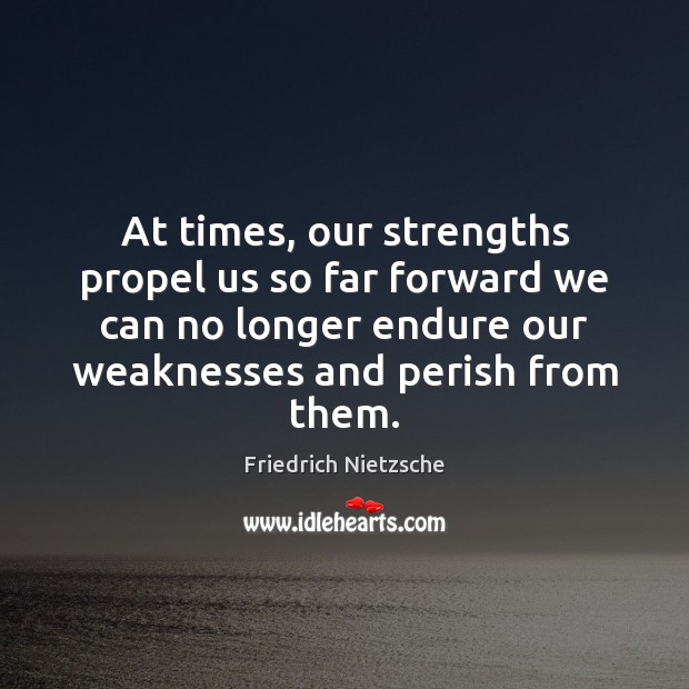 Image, At times, our strengths propel us so far forward we can no