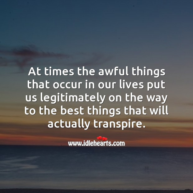 At times the awful things that occur put us on the way to the best things. Motivational Quotes Image