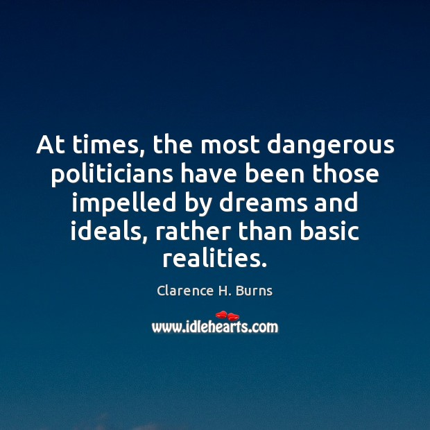 At times, the most dangerous politicians have been those impelled by dreams Clarence H. Burns Picture Quote