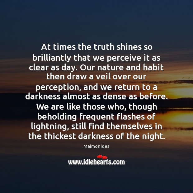 At times the truth shines so brilliantly that we perceive it as Image