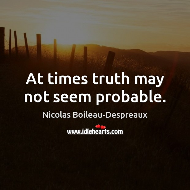 At times truth may not seem probable. Image