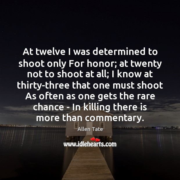 At twelve I was determined to shoot only For honor; at twenty Image