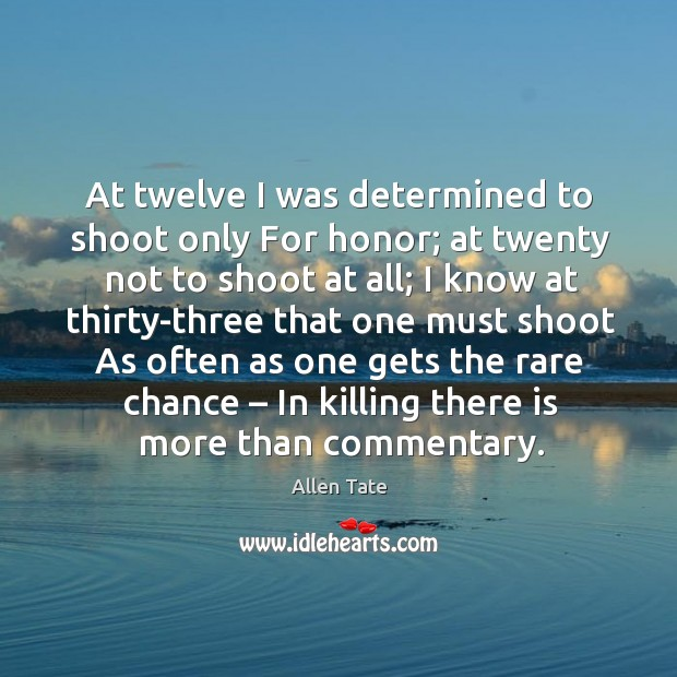 At twelve I was determined to shoot only for honor; Image