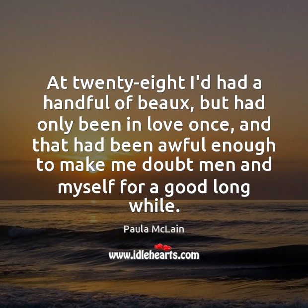 Image, At twenty-eight I'd had a handful of beaux, but had only been