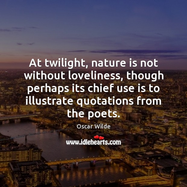 At twilight, nature is not without loveliness, though perhaps its chief use Image