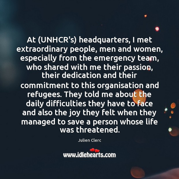 At (UNHCR's) headquarters, I met extraordinary people, men and women, especially from Image