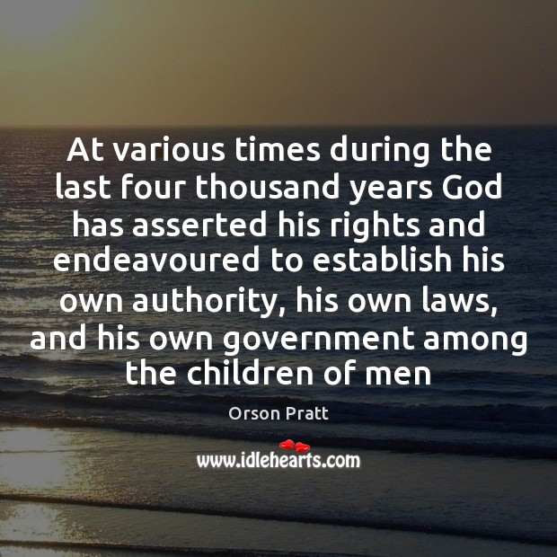 At various times during the last four thousand years God has asserted Orson Pratt Picture Quote