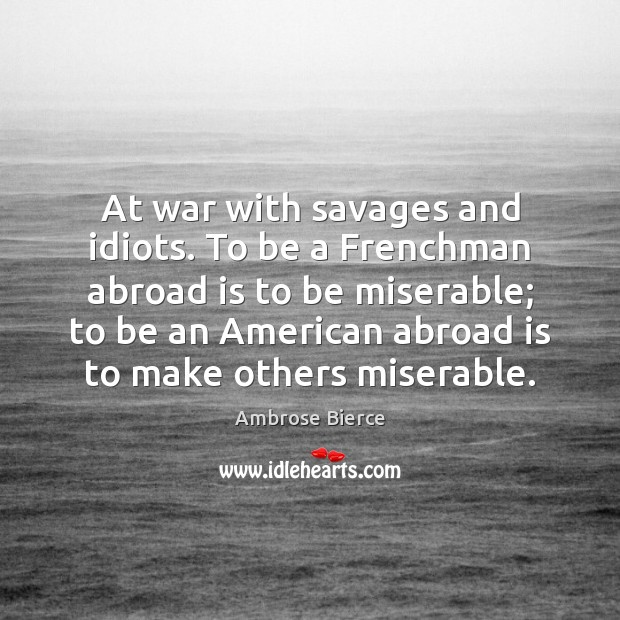 At war with savages and idiots. To be a Frenchman abroad is Image