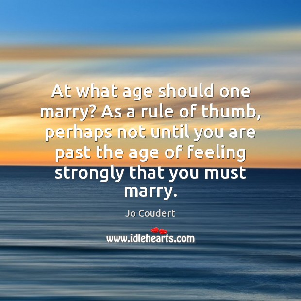 At what age should one marry? As a rule of thumb, perhaps Jo Coudert Picture Quote