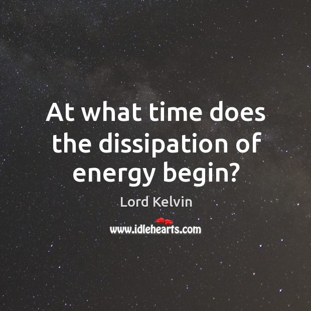 Image, At what time does the dissipation of energy begin?
