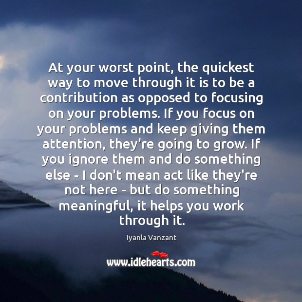 Image, At your worst point, the quickest way to move through it is
