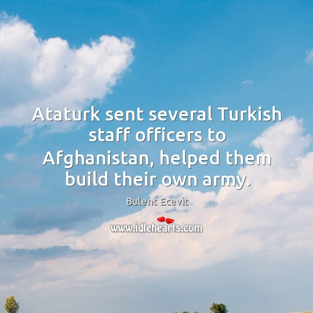 Image, Ataturk sent several turkish staff officers to afghanistan, helped them build their own army.