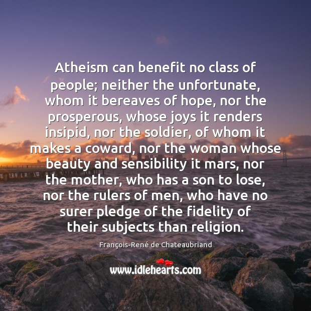 Atheism can benefit no class of people; neither the unfortunate, whom it Image