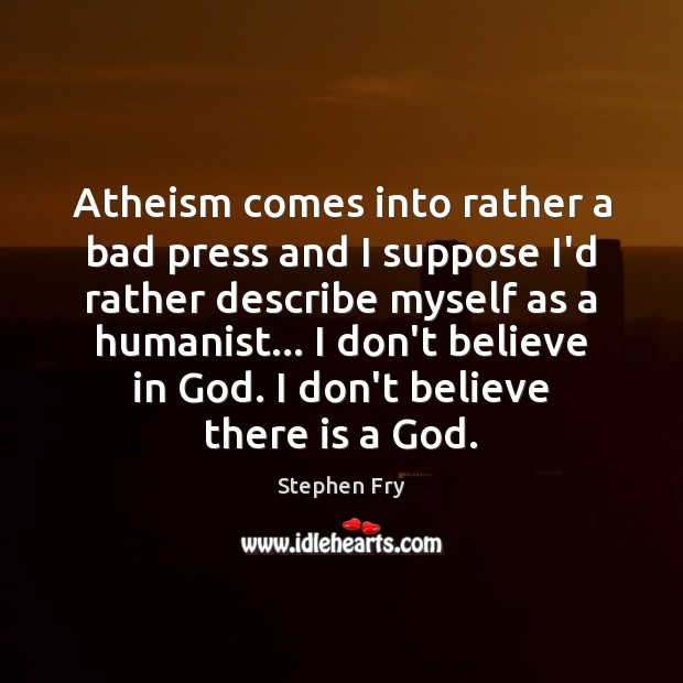 Image, Atheism comes into rather a bad press and I suppose I'd rather