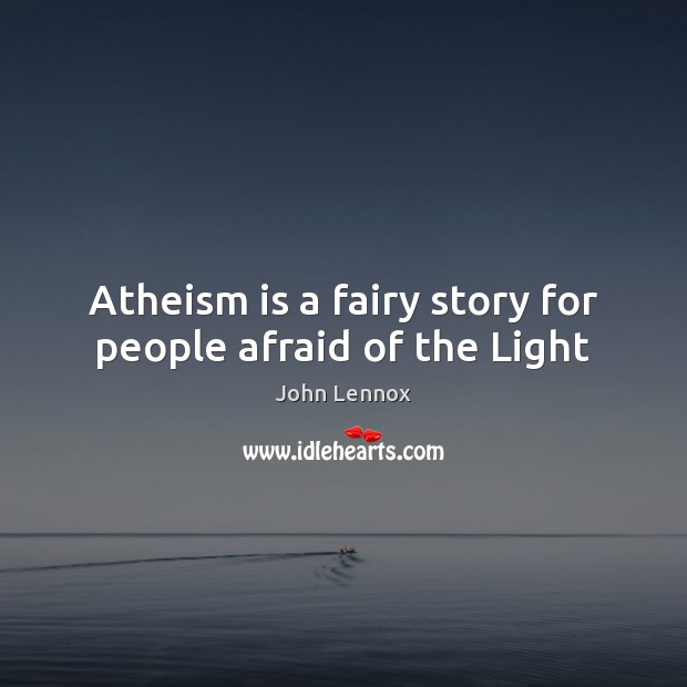 Image, Atheism is a fairy story for people afraid of the Light