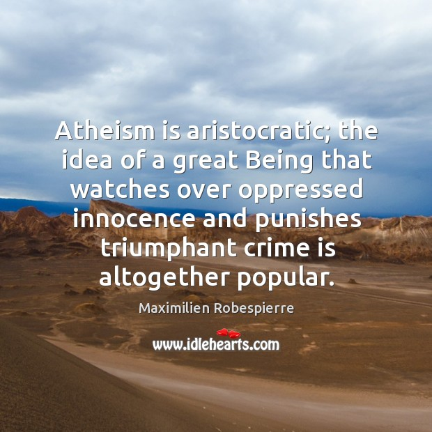 Atheism is aristocratic; the idea of a great being that watches over Image