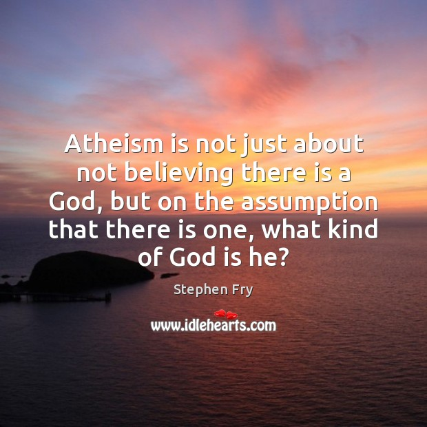 Atheism is not just about not believing there is a God, but Image