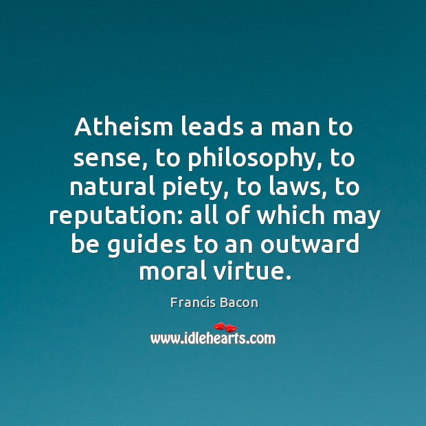 Atheism leads a man to sense, to philosophy, to natural piety, to Image