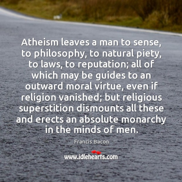 Image, Atheism leaves a man to sense, to philosophy, to natural piety, to laws, to reputation