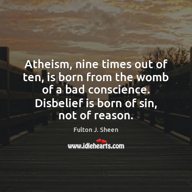 Atheism, nine times out of ten, is born from the womb of Image