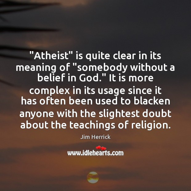 "Image, ""Atheist"" is quite clear in its meaning of ""somebody without a belief"