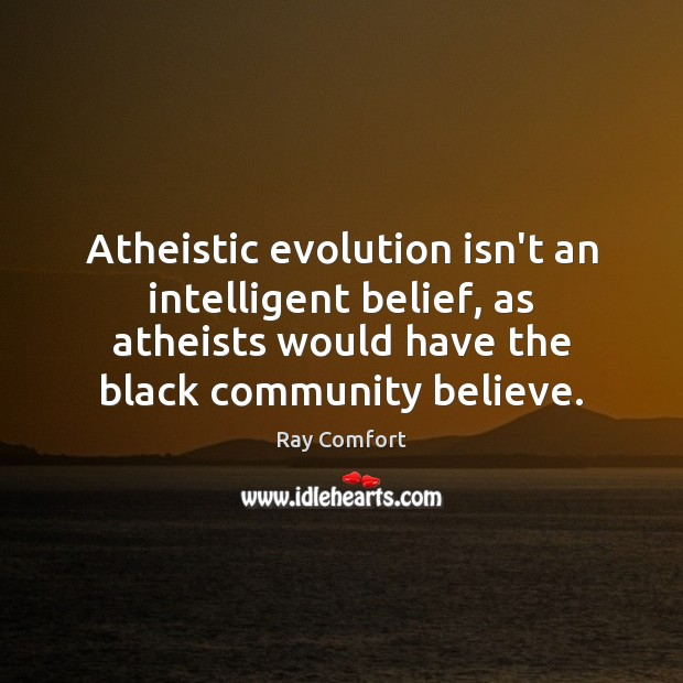Image, Atheistic evolution isn't an intelligent belief, as atheists would have the black