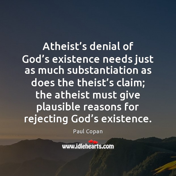 Atheist's denial of God's existence needs just as much substantiation Image