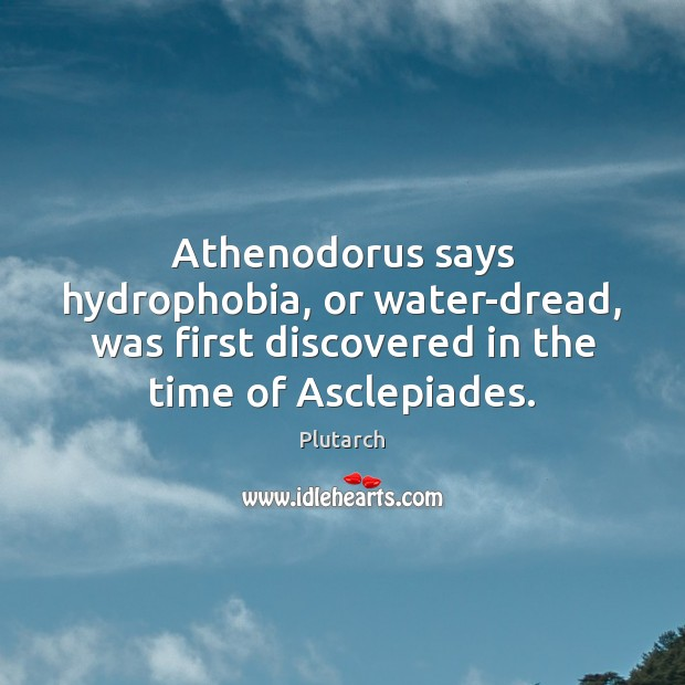 Image, Athenodorus says hydrophobia, or water-dread, was first discovered in the time of