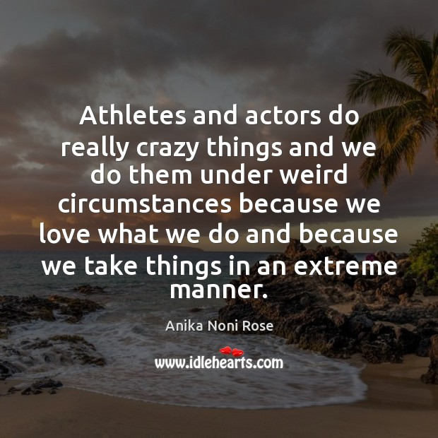 Athletes and actors do really crazy things and we do them under Image