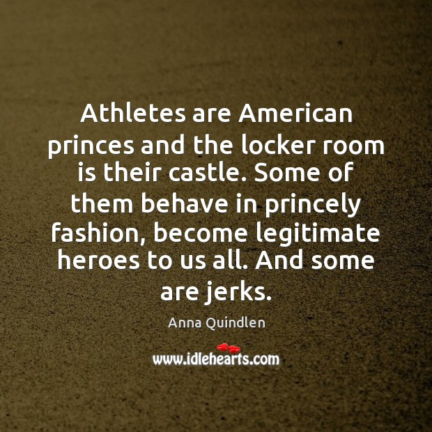 Image, Athletes are American princes and the locker room is their castle. Some
