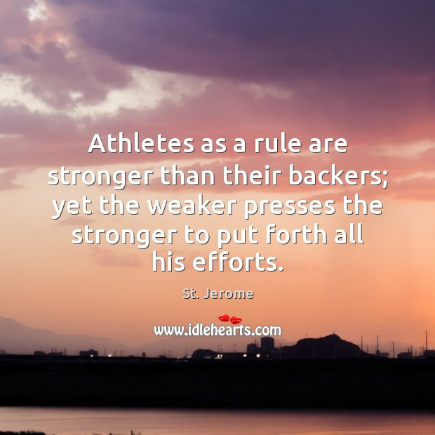 Image, Athletes as a rule are stronger than their backers; yet the weaker