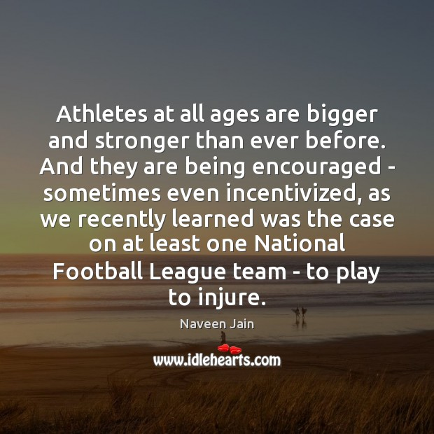 Image, Athletes at all ages are bigger and stronger than ever before. And