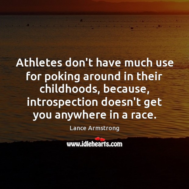 Athletes don't have much use for poking around in their childhoods, because, Lance Armstrong Picture Quote