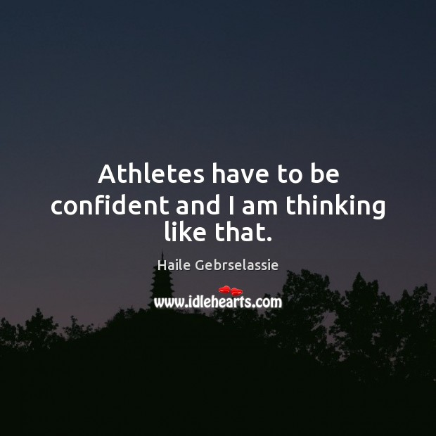 Image, Athletes have to be confident and I am thinking like that.